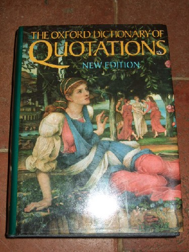 The Oxford dictionnary of Quotations. New editions.