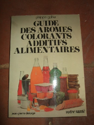 Guide des arômes, colorants, additifs alimentaires.