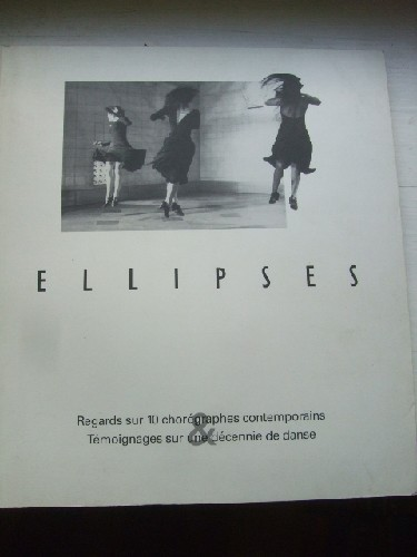 Ellipses. Regards sur 10 chorégraphes contemporains & témoignage