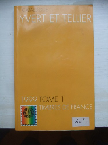 Catalogue Yvert & Tellier 1999. Tome I les timbres de France