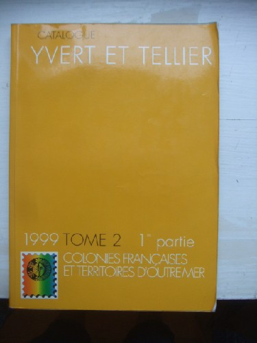 Catalogue Yvert & Tellier 1999. Tome 2 - 1ere partie - Colonies