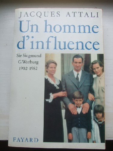 Un homme d'influence. Sir Siegmund G. Warburg 1902-1982.